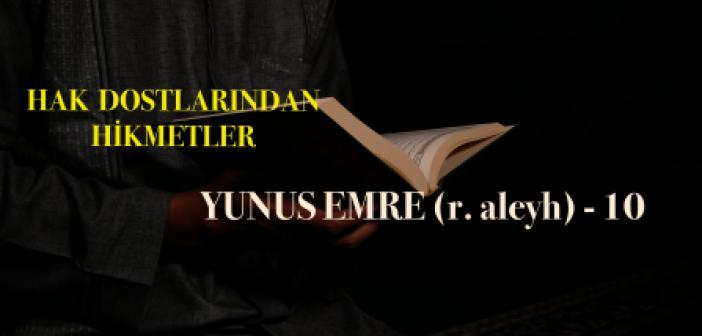 Hak Dostlarından Hikmetler  Yunus Emre (r. aleyh) - 10